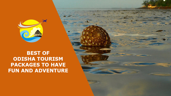 Best-of-Odisha-Tourism-Packages-to-Have-Fun-and-Adventure
