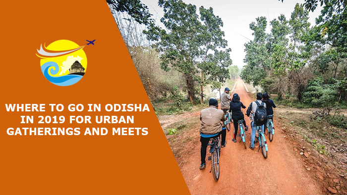 Where-to-Go-in-Odisha-in-2019-for-Urban-Gatherings-And-Meets